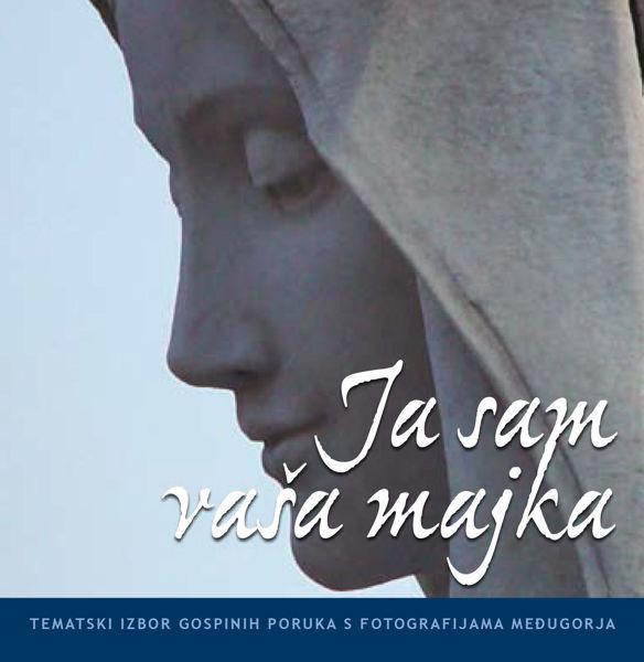 Picture of Ja sam vaša majka - Tematski izbor Gospinih poruka s fotografijama Međugorja