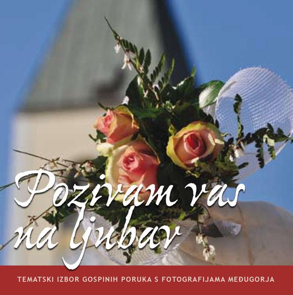 Picture of Pozivam vas na ljubav - Tematski izbor Gospinih poruka s fotografijama Međugorja