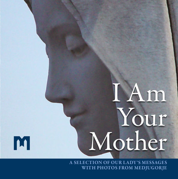Slika I Am Your Mother  - A selection of Our Lady's messages with photos from Medjugorje