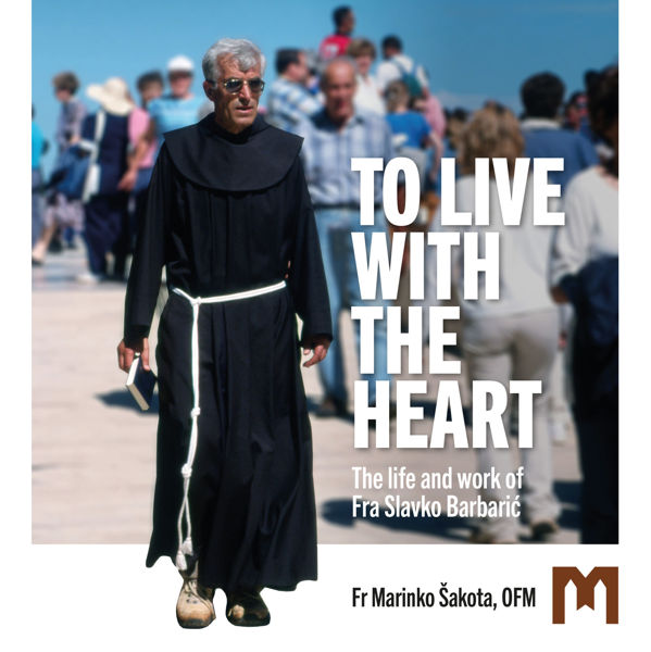 Picture of TO LIVE WITH THE HEART  / The life and work of Fra Slavko Barbarić / Fr Marinko Šakota