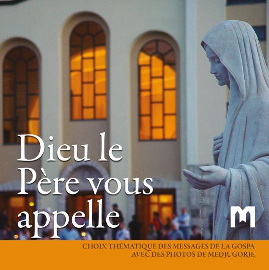 Slika Dieu le Père vous appelle  - Choix thématique des messages de la Vierge avec des photos de Medjugorje