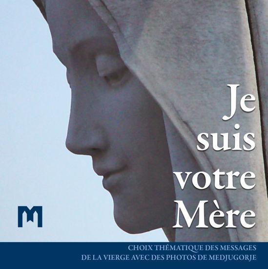 Slika Je suis votre Mère - Choix thématique des messages de la Vierge avec des photos de Medjugorje
