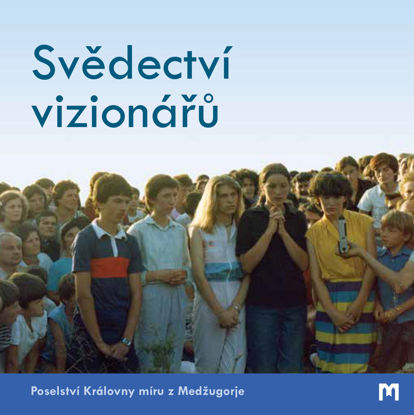 Slika Svědectví vizionářů - Poselství Královny míru z Medžugorje
