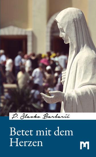 Slika Betet mit dem Herzen / P. Slavko Barbarić