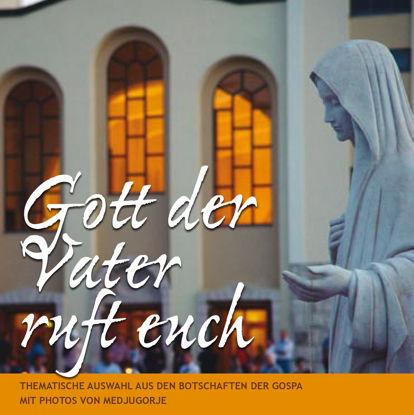Slika Gott der Vater ruft euch - Thematische Auswahl aus den Botschaften der Muttergottes mit Fotos von Medjugorje
