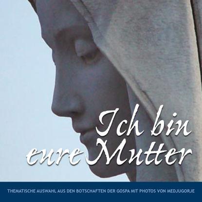Slika Ich bin eure Mutter - Thematische Auswahl aus den Botschaften der Muttergottes mit Fotos von Medjugorje