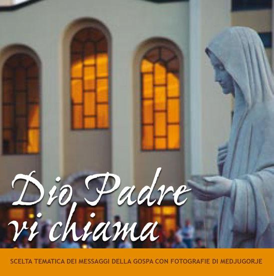 Slika Dio Padre vi chiama -  Scelta tematica dei messaggi della Gospa con fotografie di Medjugorje