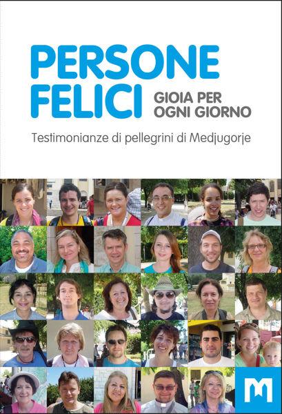 Slika PERSONE FELICI - Gioia per ogni giorno  Testimonianze di pellegrini di Medjugorje