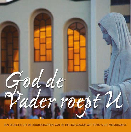 Slika God De vader roept U - Een selectie uit de boodschappen van Maria met foto's uit Medjugorje
