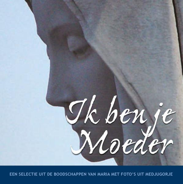 Slika Ik ben je Moeder - Een selectie uit de boodschappen van Maria met foto's uit Medjugorje