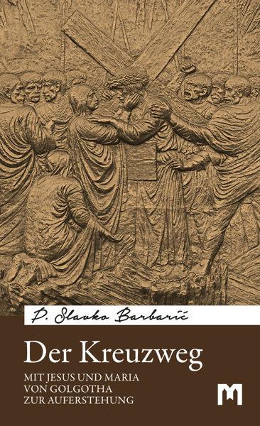 Slika Der Kreuzweg - Mit Jesus und Maria von Golgotha zur Auferstehung / P. Slavko Barbarić