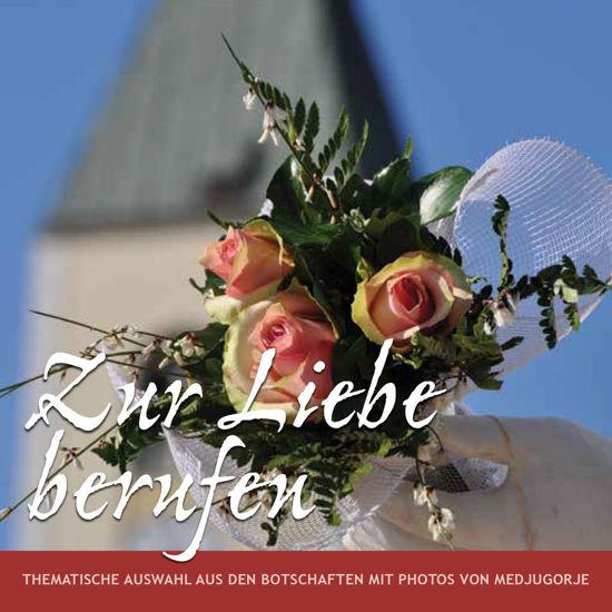 Slika Zur Liebe berufen - Thematische Auswahl aus den Botschaften der Muttergottes mit Fotos von Medjugorje