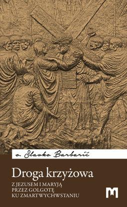 Slika Droga krzyżowa - Z Jezusem i Maryją przez Golgotę ku Zmartwychwstaniu  / o. Slavko Barbarić