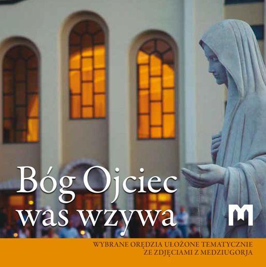 Slika Bóg Ojciec was wzywa  - Wybrane orędzia ułożone tematycznie ze zdjęciami z Medziugorja