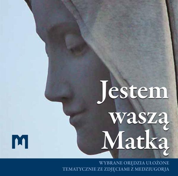 Slika Jestem waszą Matką  - Wybrane orędzia ułożone tematycznie ze zdjęciami z Medziugorja