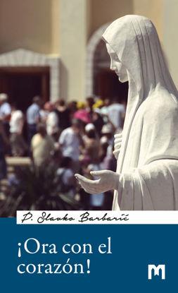 Slika ¡Ora con el corazón!  - Manual de oración de Medjugorje / P. Slavko Barbarić
