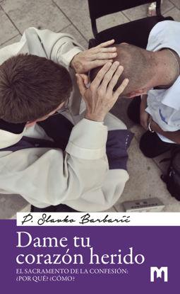 Slika Dame tu corazón herido - El Sacramento de la Confesión: ¿Por qué? ¿Cómo?  / P. Slavko Barbarić