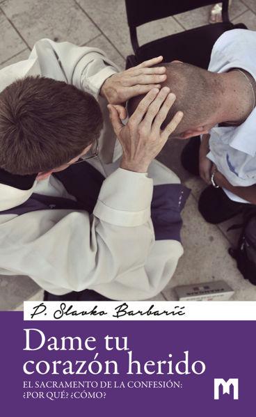 Picture of Dame tu corazón herido - El Sacramento de la Confesión: ¿Por qué? ¿Cómo?  / P. Slavko Barbarić