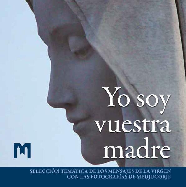 Slika Yo soy vuestra madre - Selección temática de los mensajes de la Virgen con las fotografías de Medjugorje