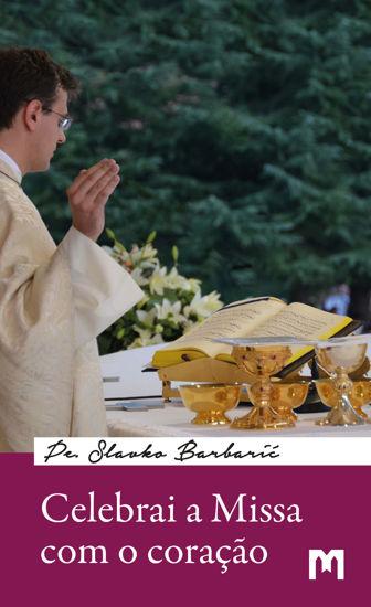Slika Celebrai a Missa com o coração / Pe. Slavko Barbarić