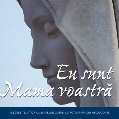 Slika Eu sunt Mama voastră - Alegere tematică a mesajelor Gospei cu fotografii din Medjugorje