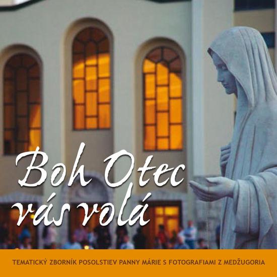 Slika Boh Otec vás volá  - Tematický zborník posolstiev Panny Márie s fotografiami Medžugoria