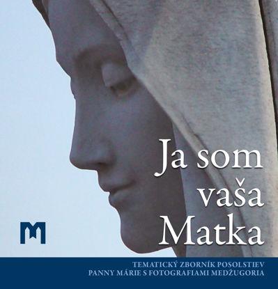 Slika Ja som vaša Matka -  Tematický zborník posolstiev Panny Márie s fotografiami Medžugoria