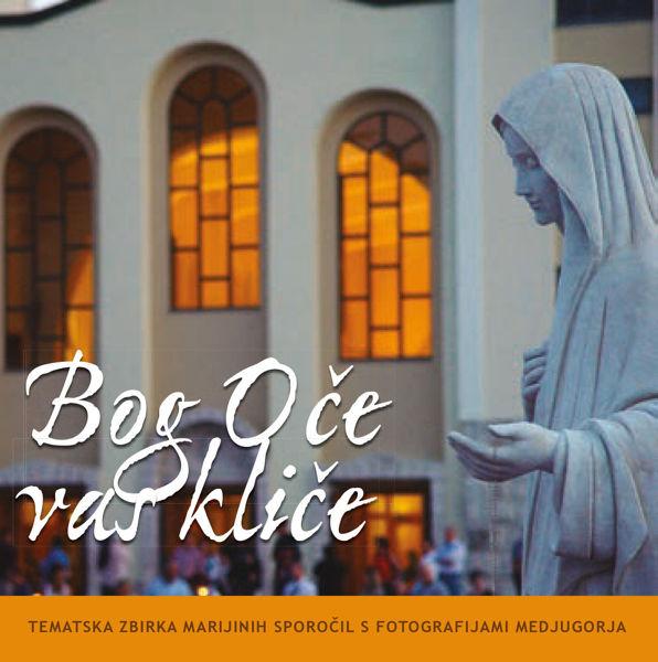 Slika Bog Oče vas kliče  - Tematska zbirka Marijinih sporočil s fotografijami Medjugorja