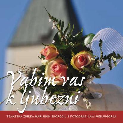 Slika Vabim vas k ljubezni - Tematska zbirka Marijinih sporočil s fotografijami Medjugorja